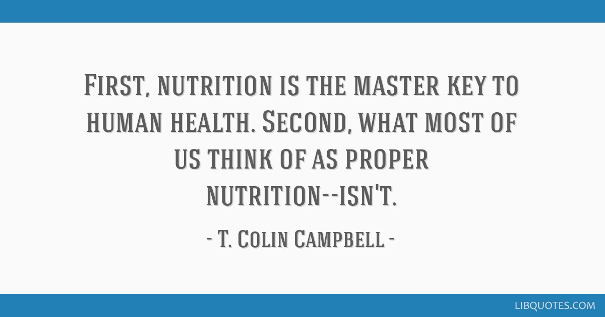 First, nutrition is the master key to human health. Second, what most of us think of as proper nutrition--isn't.