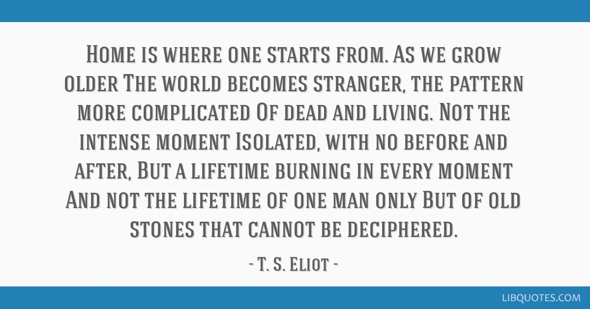 Ts Eliot Home Is Where One Starts From