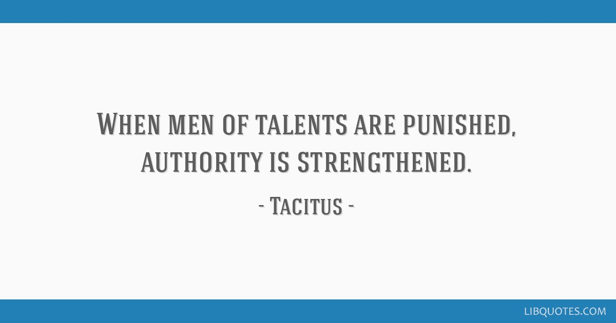 When men of talents are punished, authority is strengthened.
