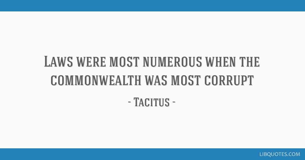 Laws were most numerous when the commonwealth was most corrupt