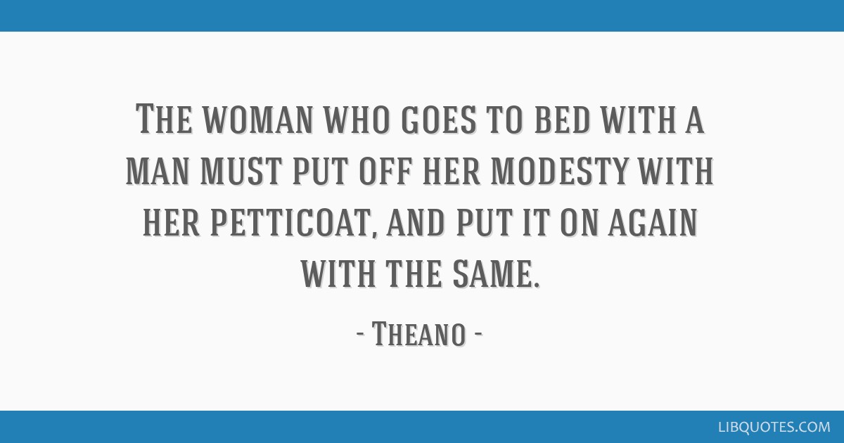 The Woman Who Goes To Bed With A Man Must Put Off Her Modesty With Her