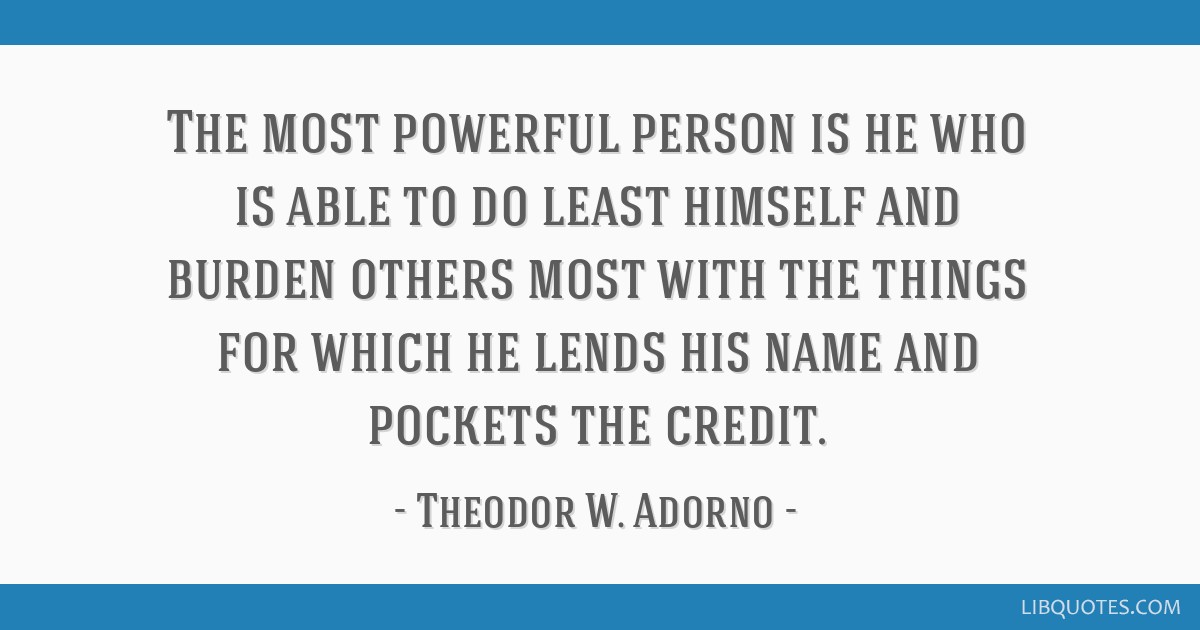 The most powerful person is he who is able to do least himself and burden others most with the things for which he lends his name and pockets the...