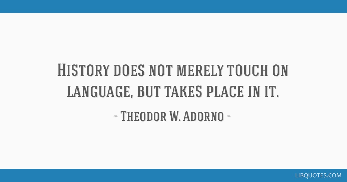 History does not merely touch on language, but takes place in it.