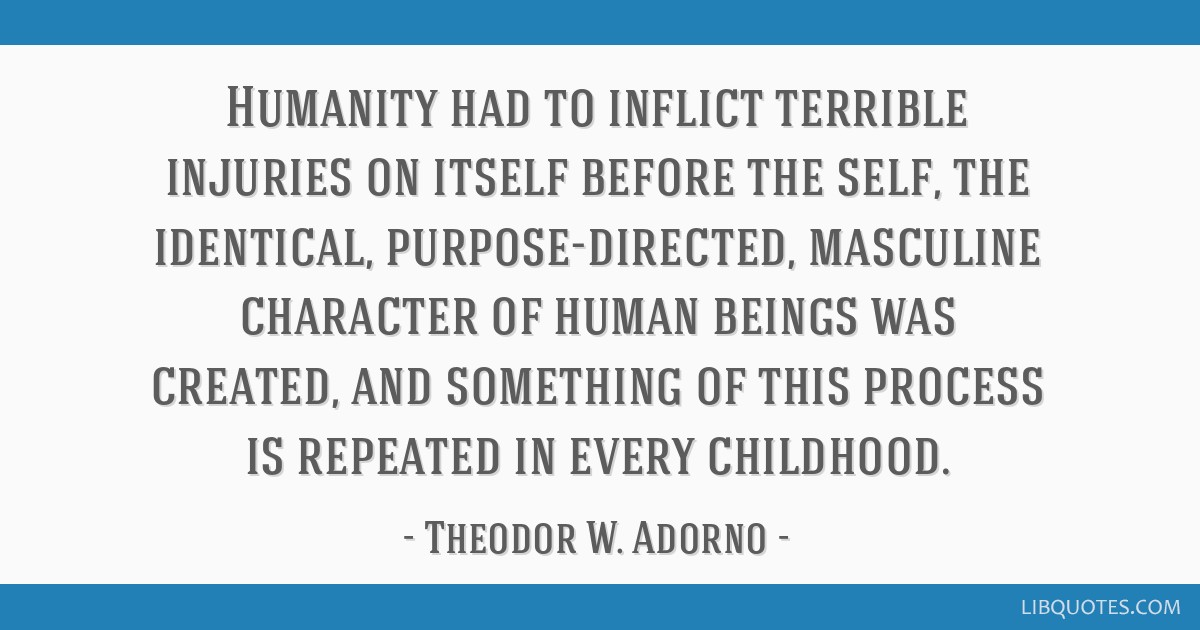 Humanity had to inflict terrible injuries on itself before the self, the identical, purpose-directed, masculine character of human beings was...