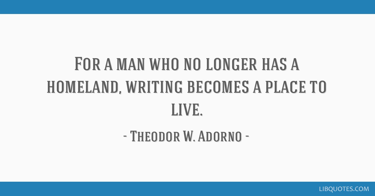 For a man who no longer has a homeland, writing becomes a place to live.