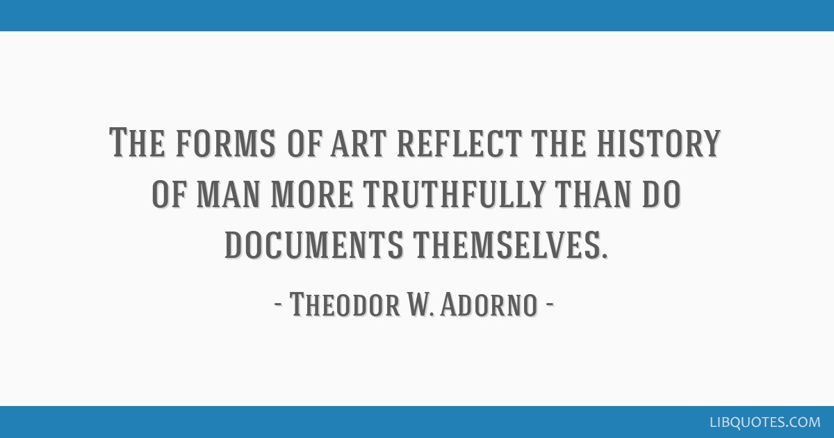 The forms of art reflect the history of man more truthfully than do documents themselves.