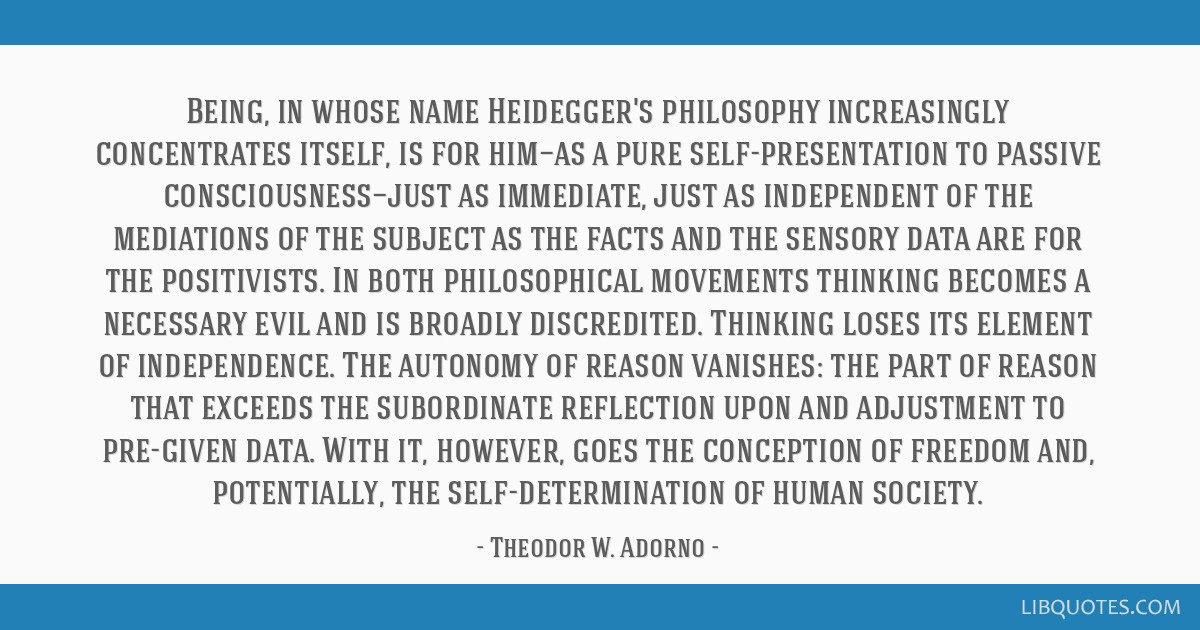 Being, in whose name Heidegger's philosophy increasingly concentrates itself, is for him—as a pure self-presentation to passive...