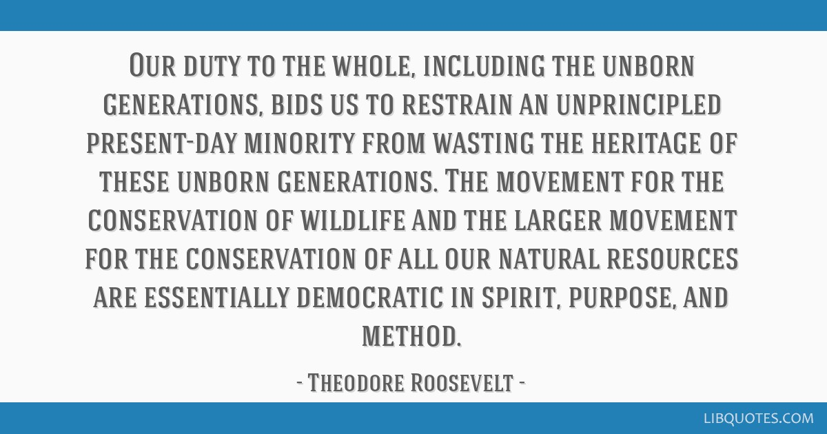 Our duty to the whole, including the unborn generations, bids us to restrain an unprincipled present-day minority from wasting the heritage of these...