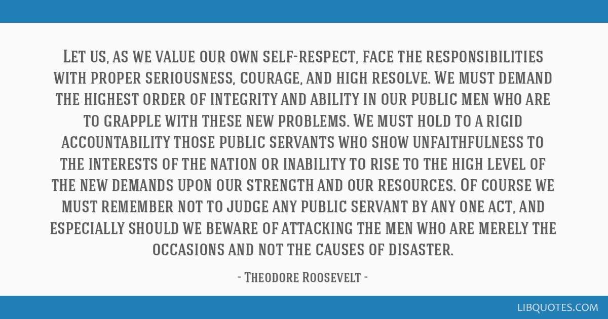 Let us, as we value our own self-respect, face the responsibilities with proper seriousness, courage, and high resolve. We must demand the highest...