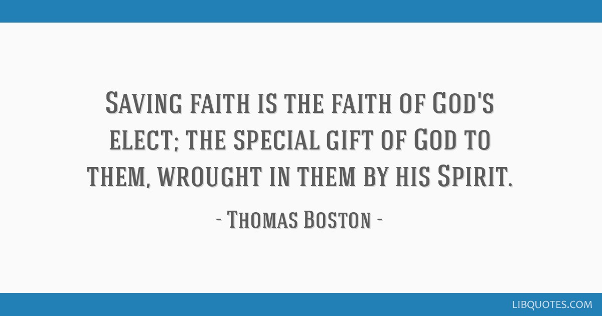 Boston Quotes Cool Saving Faith Is The Faith Of God's Elect The Special Gift Of God To