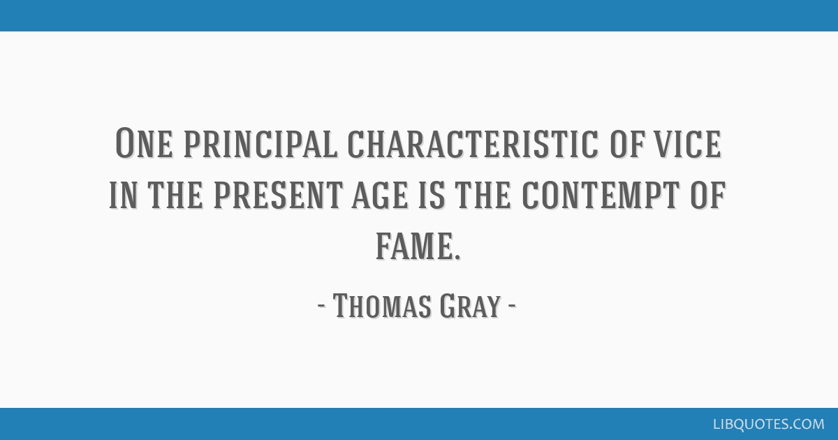 One principal characteristic of vice in the present age is the contempt of fame.