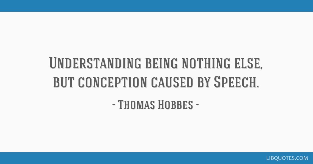 Understanding being nothing else, but conception caused by Speech.