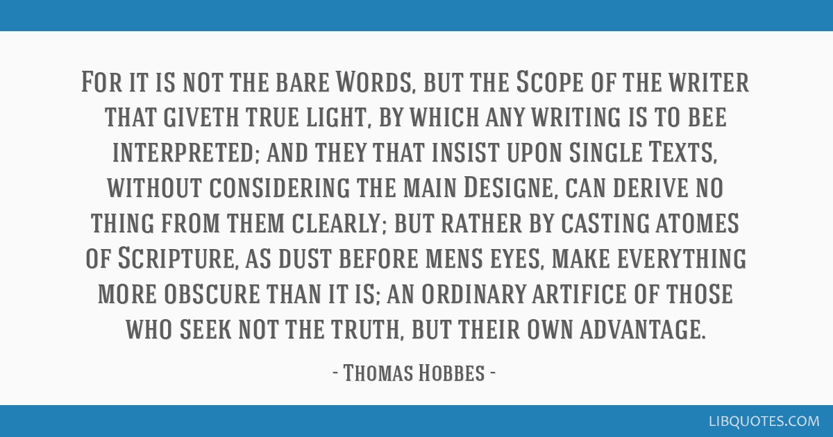 For it is not the bare Words, but the Scope of the writer that giveth true light, by which any writing is to bee interpreted; and they that insist...