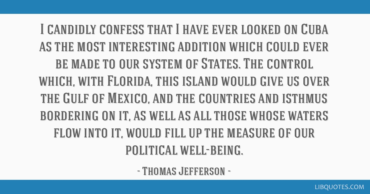 I candidly confess that I have ever looked on Cuba as the most interesting addition which could ever be made to our system of States. The control...