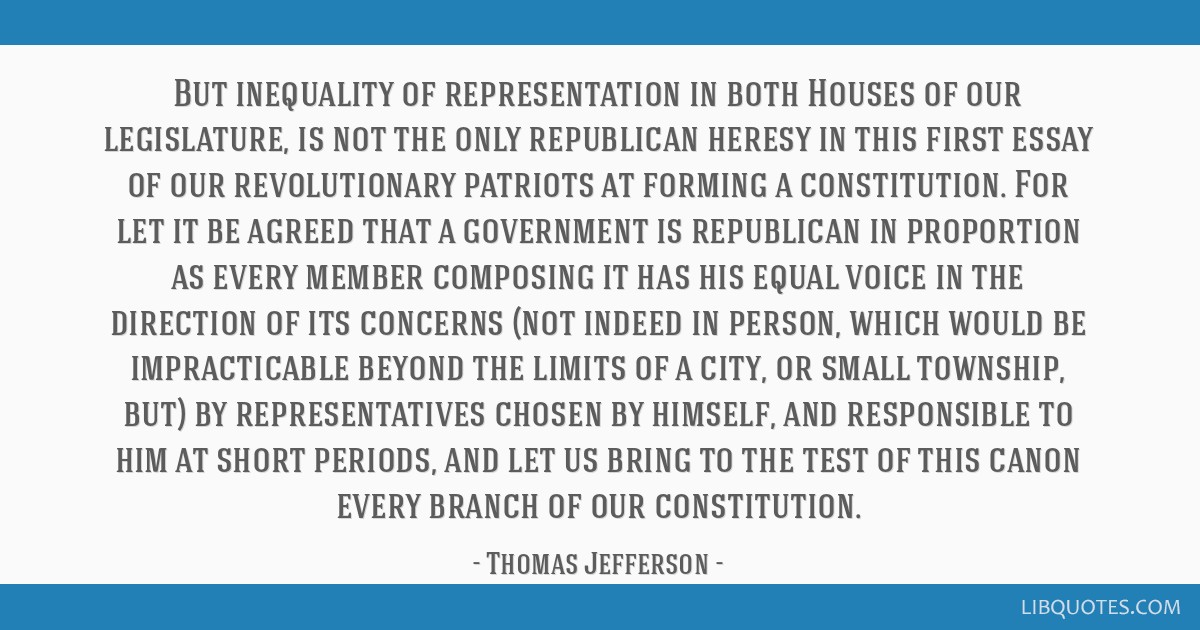 But inequality of representation in both Houses of our legislature, is not the only republican heresy in this first essay of our revolutionary...
