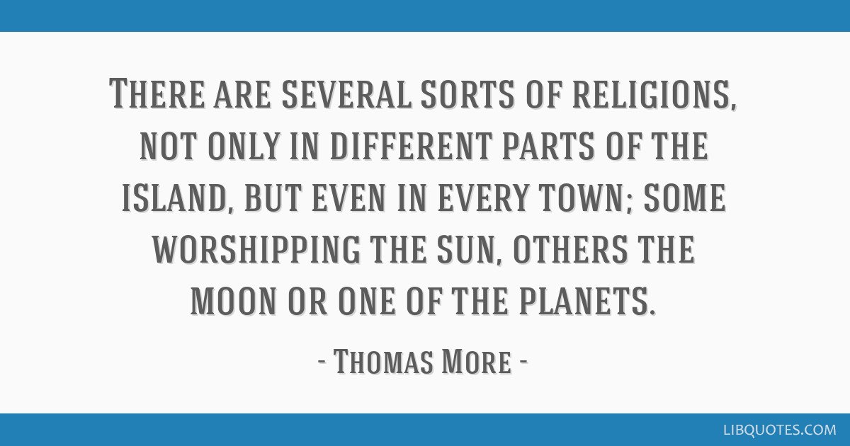 There are several sorts of religions, not only in different parts of the island, but even in every town; some worshipping the sun, others the moon or ...