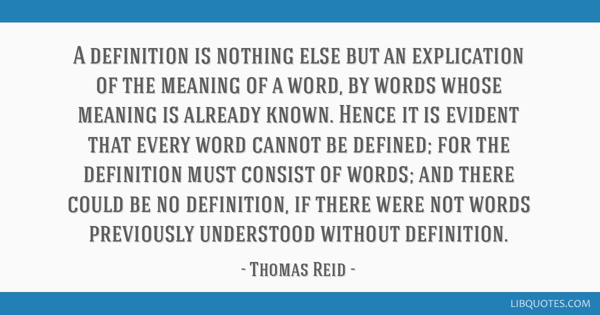 A definition is nothing else but an explication of the meaning of a word, by words whose meaning is already known. Hence it is evident that every...