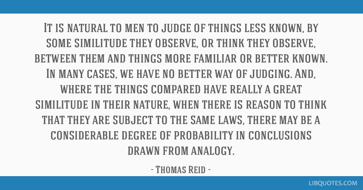 It is natural to men to judge of things less known, by some similitude they observe, or think they observe, between them and things more familiar or...