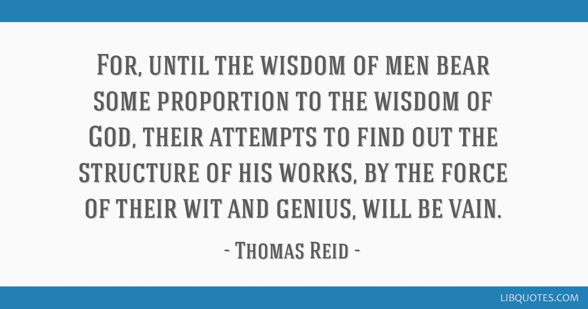For, until the wisdom of men bear some proportion to the wisdom of God, their attempts to find out the structure of his works, by the force of their...