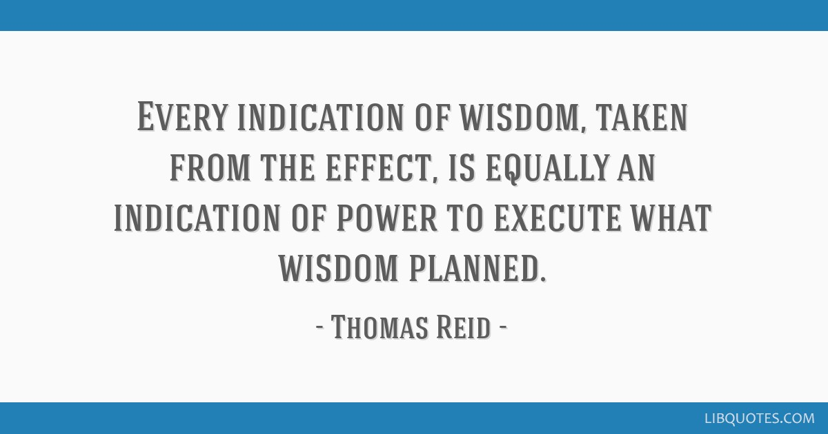 Every indication of wisdom, taken from the effect, is equally an indication of power to execute what wisdom planned.