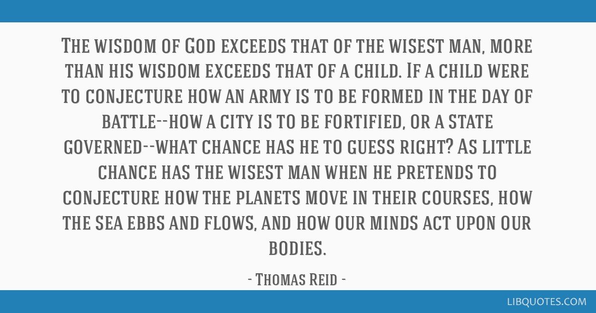 The wisdom of God exceeds that of the wisest man, more than his wisdom exceeds that of a child. If a child were to conjecture how an army is to be...