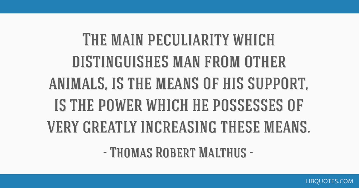 The main peculiarity which distinguishes man from other animals, is the means of his support, is the power which he possesses of very greatly...