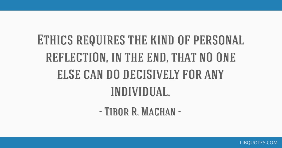Ethics requires the kind of personal reflection, in the end, that no ...