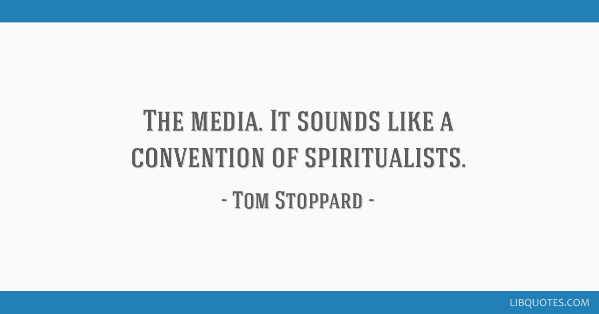 The media. It sounds like a convention of spiritualists.