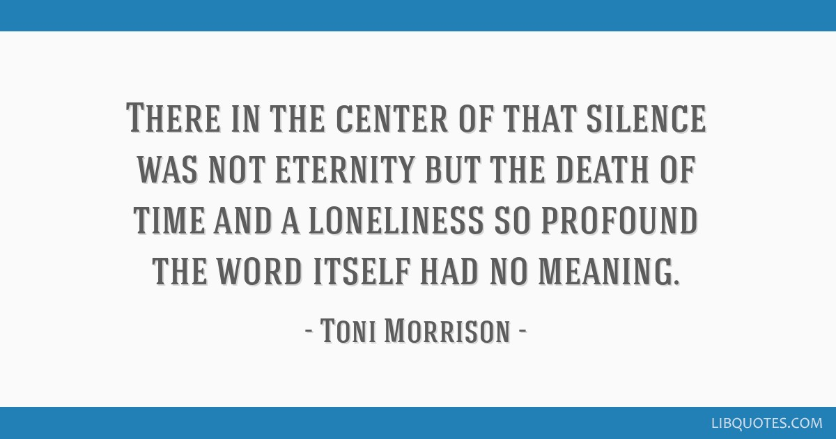 There in the center of that silence was not eternity but the death of time and a loneliness so profound the word itself had no meaning.