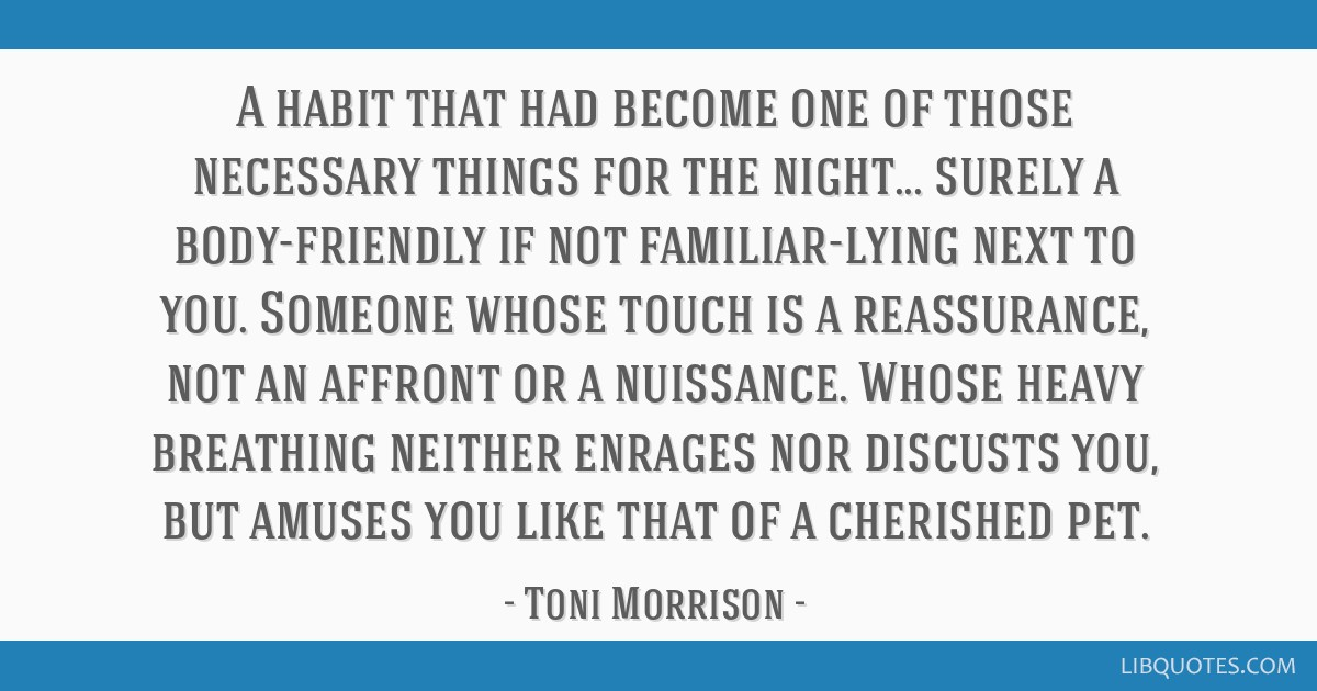 A habit that had become one of those necessary things for the night... surely a body-friendly if not familiar-lying next to you. Someone whose touch...