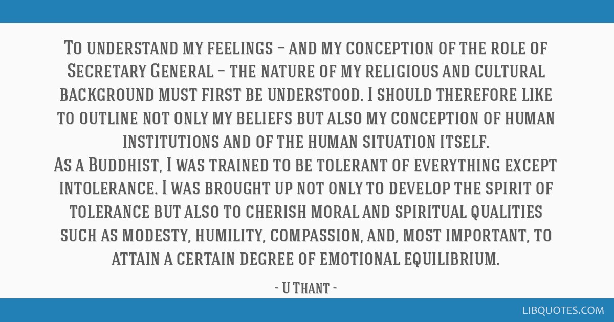 To understand my feelings — and my conception of the role of Secretary General — the nature of my religious and cultural background must first be ...