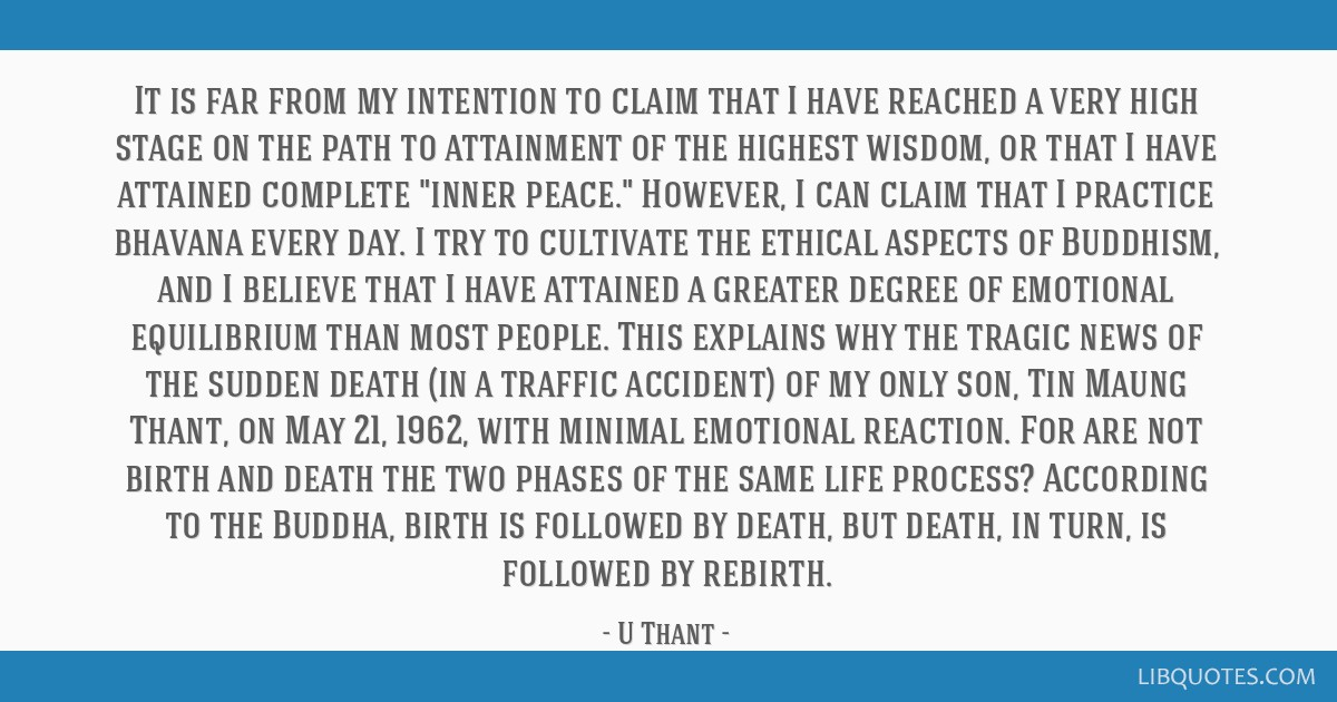 It is far from my intention to claim that I have reached a very high stage on the path to attainment of the highest wisdom, or that I have attained...