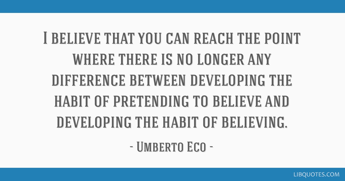 I believe that you can reach the point where there is no longer any difference between developing the habit of pretending to believe and developing...