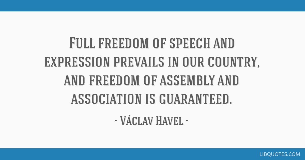 Full freedom of speech and expression prevails in our country, and freedom of assembly and association is guaranteed.