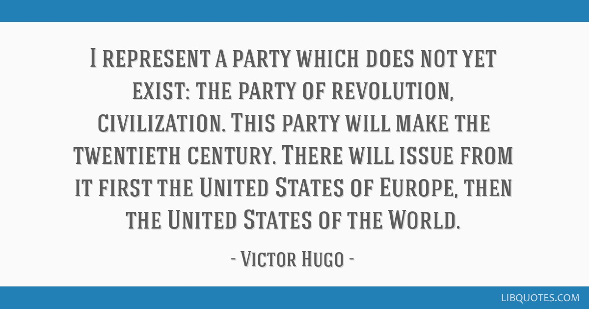 I represent a party which does not yet exist: the party of revolution, civilization. This party will make the twentieth century. There will issue...