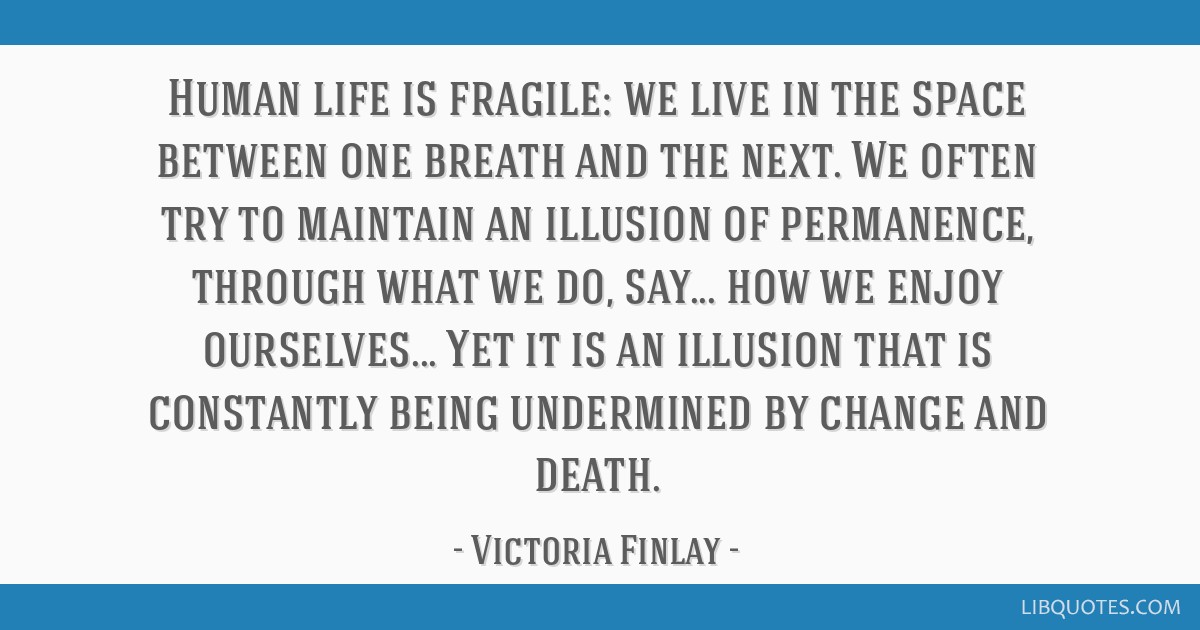 Human Life Is Fragile We Live In The Space Between One Breath And