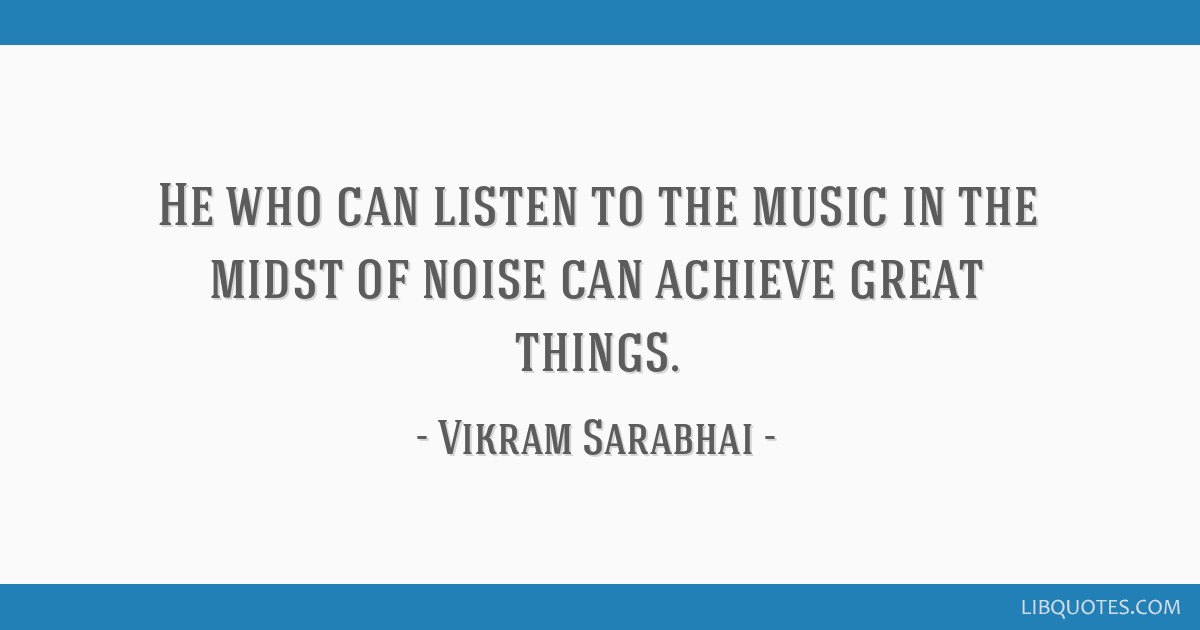 He Who Can Listen To The Music In The Midst Of Noise Can Achieve Great  Things.