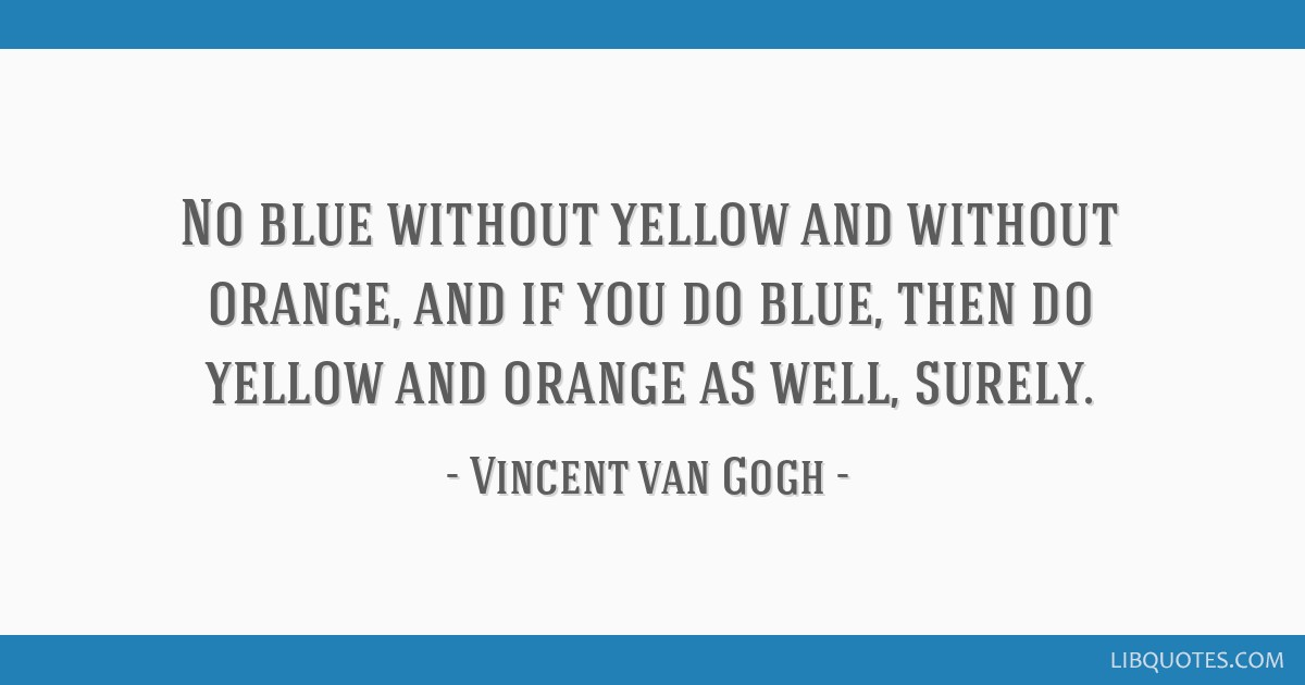 No blue without yellow and without orange, and if you do blue, then do yellow and orange as well, surely.