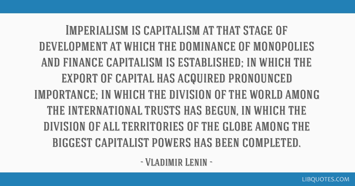 Imperialism is capitalism at that stage of development at which the dominance of monopolies and finance capitalism is established; in which the...