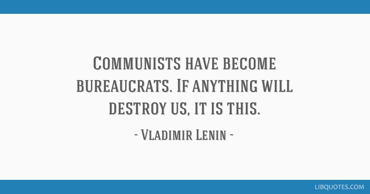 Communists have become bureaucrats. If anything will destroy us, it is this.