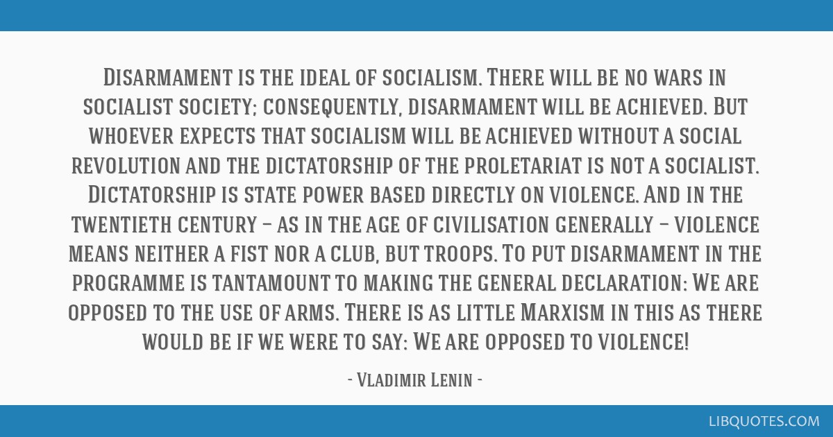 Disarmament is the ideal of socialism. There will be no wars in socialist society; consequently, disarmament will be achieved. But whoever expects...