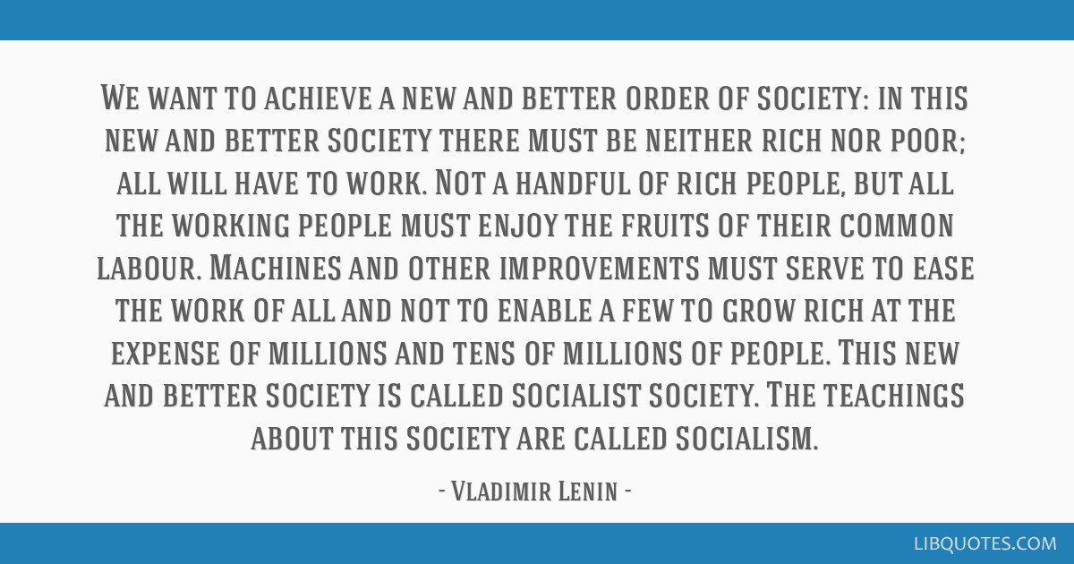 We want to achieve a new and better order of society: in this new and better society there must be neither rich nor poor; all will have to work. Not...