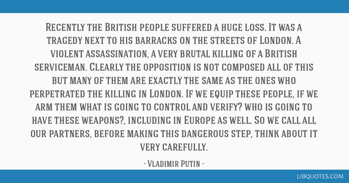 Recently the British people suffered a huge loss. It was a tragedy next to his barracks on the streets of London. A violent assassination, a very...