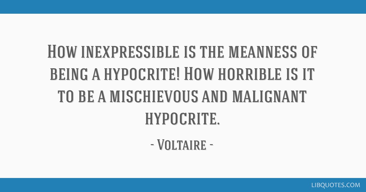 How inexpressible is the meanness of being a hypocrite! How horrible is it to be a mischievous and malignant hypocrite.