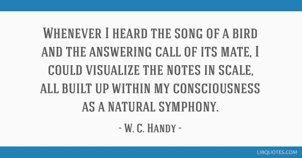 Whenever I heard the song of a bird and the answering call of its mate, I could visualize the notes in scale, all built up within my consciousness as ...