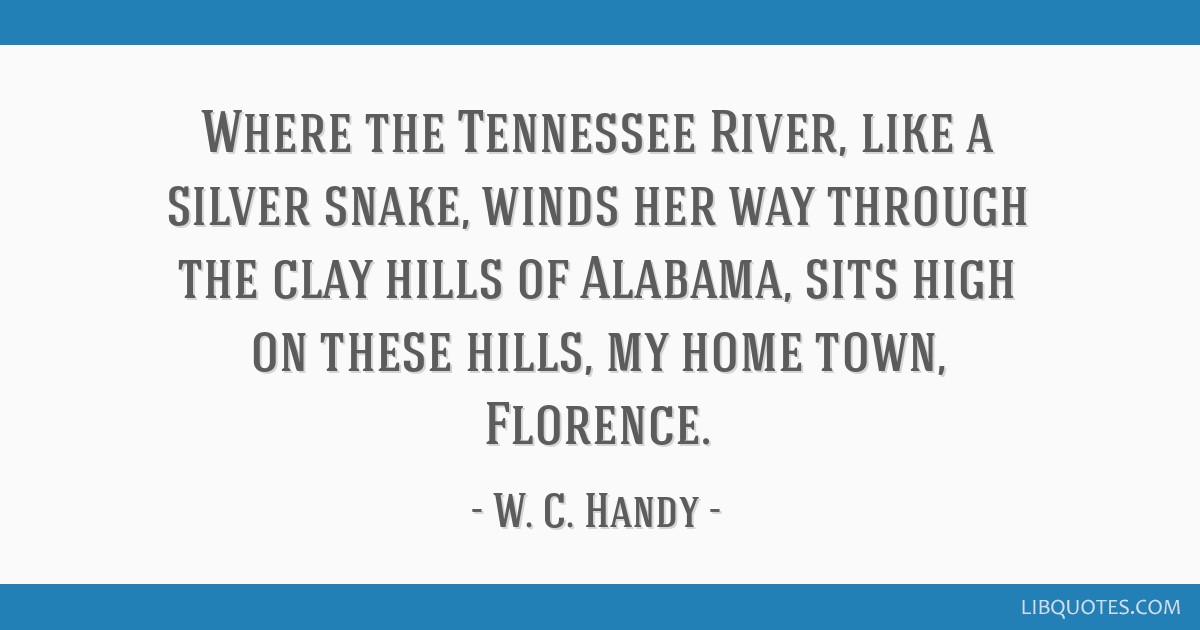Where the Tennessee River, like a silver snake, winds her way through the clay hills of Alabama, sits high on these hills, my home town, Florence.