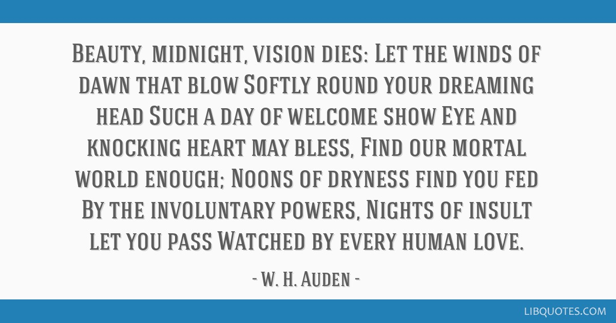 Beauty, midnight, vision dies: Let the winds of dawn that blow Softly round your dreaming head Such a day of welcome show Eye and knocking heart may...