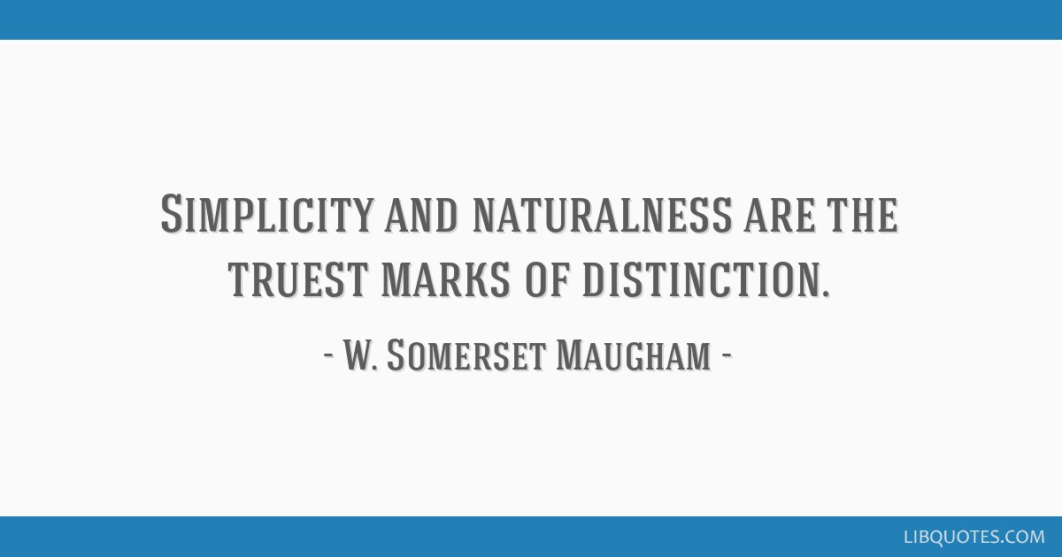 Simplicity and naturalness are the truest marks of distinction.