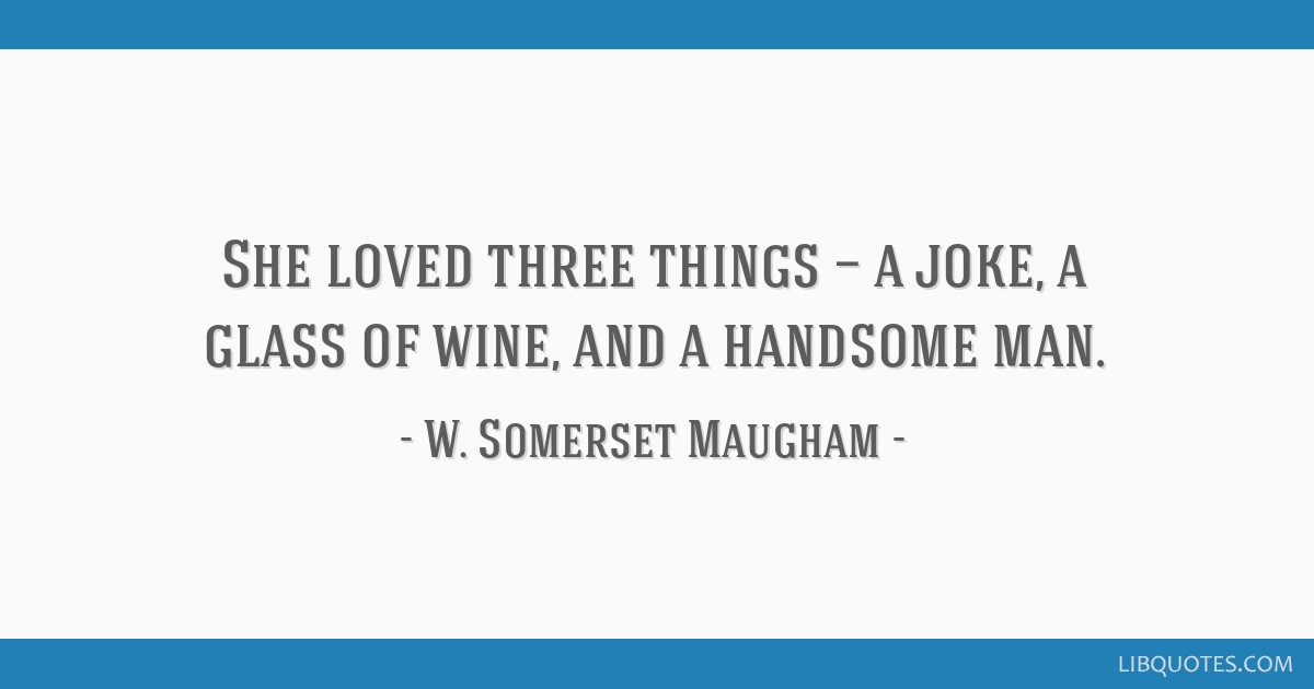 She loved three things — a joke, a glass of wine, and a handsome man.
