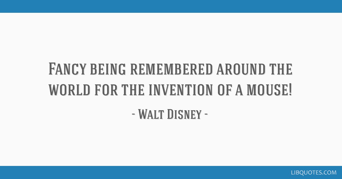 Fancy being remembered around the world for the invention of a mouse!